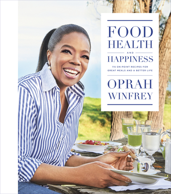 Food, Health, and Happiness: 115 On-Point Recipes for Great Meals and a Better Life - Winfrey, Oprah