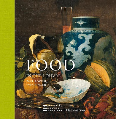 Food in the Louvre - Bocuse, Paul, and Pinard, Yves