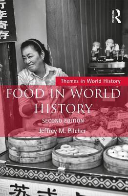Food in World History - Pilcher, Jeffrey M