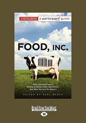 Food, Inc.: How Industrial Food Is Making Us Sicker, Fatter, and Poorer-And What You Can Do about It (Large Print 16pt) - Weber, Karl