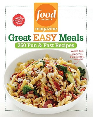 Food Network Magazine Great Easy Meals: 250 Fun & Fast Recipes - Food Network Magazine