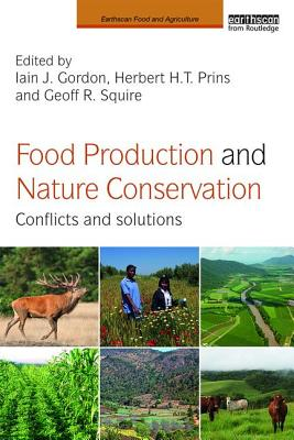 Food Production and Nature Conservation: Conflicts and Solutions - Gordon, Iain J (Editor), and Prins, Herbert H T (Editor), and Squire, Geoff R (Editor)