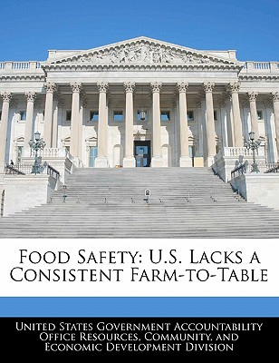 Food Safety: U.S. Lacks a Consistent Farm-To-Table - United States Government Accountability (Creator)