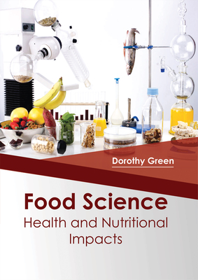 Food Science: Health and Nutritional Impacts - Green, Dorothy, Ms. (Editor)