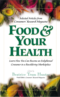 Food & Your Health: Selected Articles from Consumers' Research Magazine - Hunter, Beatrice Trum