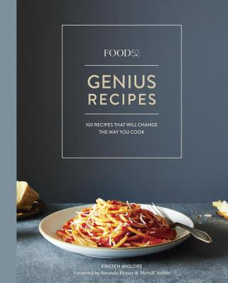Food52 Genius Recipes: 100 Recipes That Will Change the Way You Cook - Miglore, Kristen, and Hesser, Amanda (Foreword by), and Stubbs, Merrill (Foreword by)