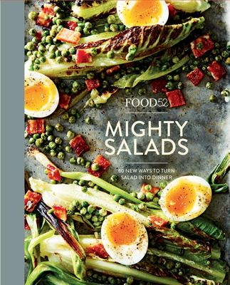 Food52 Mighty Salads: 60 New Ways to Turn Salad Into Dinner--And Make-Ahead Lunches, Too - Editors of Food52
