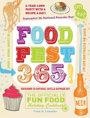 FoodFest 365!: The Officially Fun Food Holiday Cookbook - Lemoine, Yvan