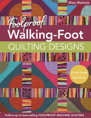 Foolproof Walking-Foot Quilting Designs: Visual Guide Idea Book - Mashuta, Mary