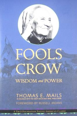 Fools Crow: Wisdom and Power - Mails, Thomas