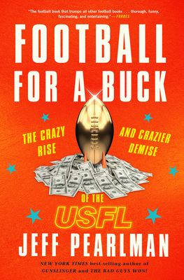 Football for a Buck: The Crazy Rise and Crazier Demise of the Usfl - Pearlman, Jeff