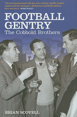 Football Gentry: The Cobbold Brothers - Scovell, Brian