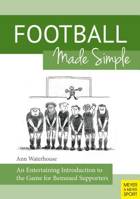Football Made Simple: An Entertaining Introduction to the Game for Bemused Supporters - Waterhouse, Ann M
