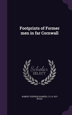 Footprints of Former Men in Far Cornwall - Hawker, Robert Stephen, and Byles, C E B 1873