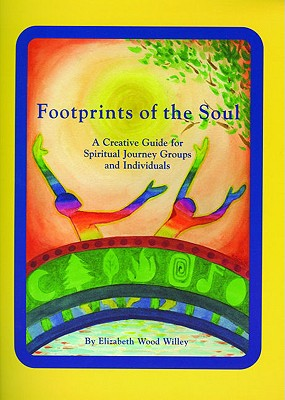 Footprints of the Soul: A Creative Guide for Spiritual Journey Groups and Individuals - Wood Wiley, Elizabeth