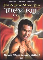 For a Few More Yen They Kill -