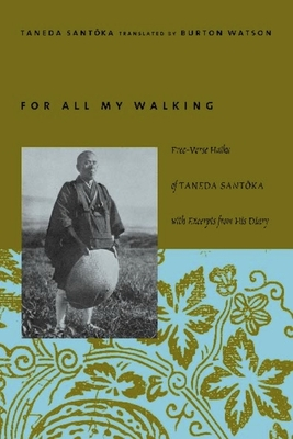 For All My Walking: Free-Verse Haiku of Taneda Santoka with Excerpts from His Diaries - Taneda, Santoka, and Watson, Burton (Translated by)