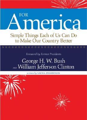 For America: Simple Things Each of Us Can Do to Make Our Country Better - Zimmerman, Sacha, and Bush, George H W (Foreword by), and Clinton, Bill, President (Foreword by)