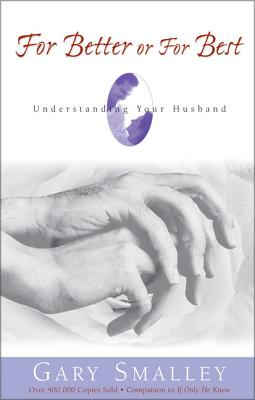 For Better or for Best: Understanding Your Husband - Smalley, Gary, Dr., and Smalley, Norma