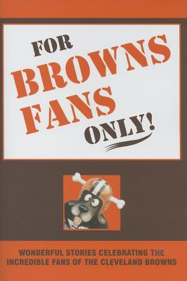 For Browns Fans Only! - Wolfe, Rich