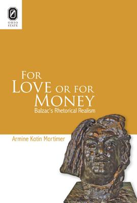 For Love or for Money: Balzac's Rhetorical Realism - Mortimer, Armine Kotin, Professor