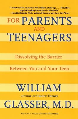 For Parents and Teenagers: Dissolving the Barrier Between You and Your Teen - Glasser, William