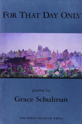 For That Day Only: Poems - Schulman, Grace