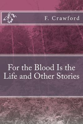 For the Blood Is the Life and Other Stories - Crawford, F Marion