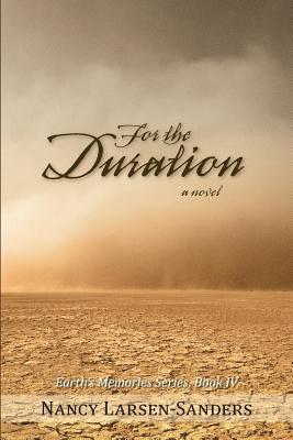 For the Duration: Earth S Memories Series, Book IV - Larsen-Sanders, Nancy