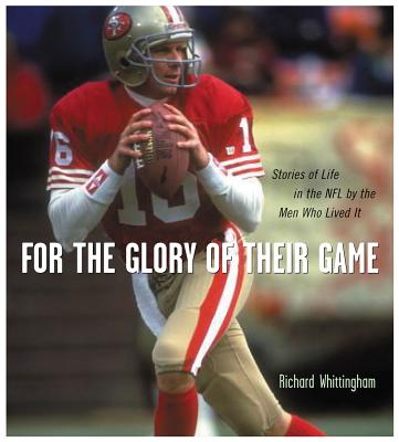 For the Glory of Their Game: Stories of Life in the NFL by the Men Who Lived It - Whittingham, Richard, and Biever, Vernon (Photographer), and Hornung, Paul (Foreword by)