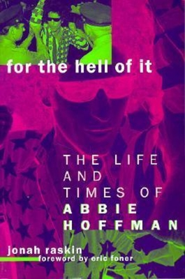 For the Hell of It: Life and Times of Abbie Hoffman - Raskin, Jonah, and Foner, Eric (Foreword by)