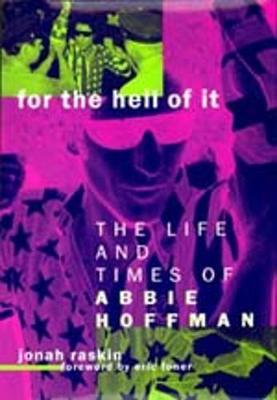 For the Hell of It: The Life and Times of Abbie Hoffman - Raskin, Jonah, and Foner, Eric (Foreword by)