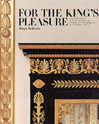 For the King's Pleasure: The Furnishing and Decoration of George IV's Apartments at Windsor Castle - Lanyon, Josh Almere, and Roberts, Hugh