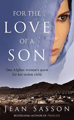 For the Love of a Son: One Afghan Woman's Quest for her Stolen Child - Sasson, Jean