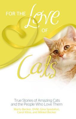 For the Love of Cats: True Stories of Amazing Cats and the People Who Love Them - Kline, Carol, and Spadafori, Gina, and Becker DVM, Marty