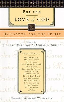 For the Love of God: Handbook for the Spirit - Carlson, Kristine, PH D