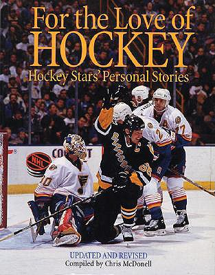 For the Love of Hockey: Hockey Stars' Personal Stories - McDonell, Chris, and Davidson, John (Foreword by)