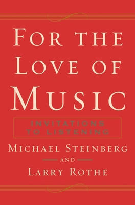 For the Love of Music: Invitations to Listening - Steinberg, Michael