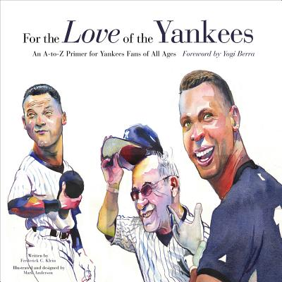 For the Love of the Yankees: An A-To-Z Primer for Yankees Fans of All Ages - Klein, Frederick C, and Berra, Yogi (Foreword by)