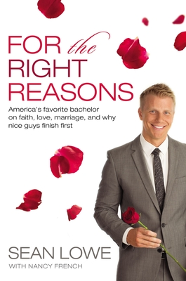 For the Right Reasons: America's Favorite Bachelor on Faith, Love, Marriage, and Why Nice Guys Finish First - Lowe, Sean
