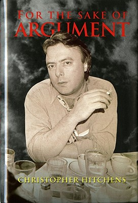 For the Sake of Argument: Essays and Minority Reports - Hitchens, Christopher