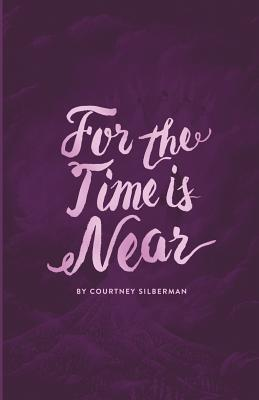 For the Time Is Near - Silberman, Courtney
