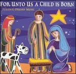 For Unto Us a Child is Born: Festive Organ Music