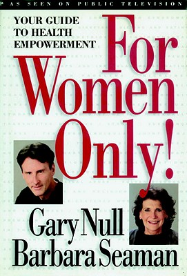 For Women Only: Your Guide to Health Empowerment - Null, Gary (Editor), and Seaman, Barbara (Editor)