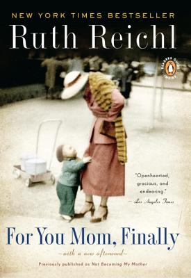 For You, Mom. Finally.: Previously Published as Not Becoming My Mother - Reichl, Ruth