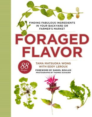 Foraged Flavor: Finding Fabulous Ingredients in Your Backyard or Farmer's Market - Wong, Tama Matsuoka, and LeRoux, Eddy, and Boulud, Daniel (Foreword by)
