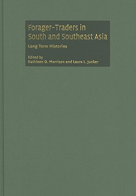 Forager-Traders in South and Southeast Asia: Long-Term Histories - Morrison, Kathleen D (Editor), and Junker, Laura L (Editor)