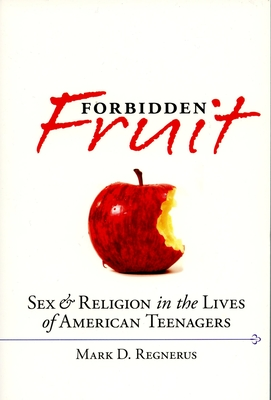 Forbidden Fruit: Sex & Religion in the Lives of American Teenagers - Regnerus, Mark D