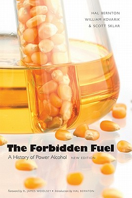 Forbidden Fuel: A History of Power Alcohol - Bernton, Hal (Introduction by), and Kovarik, William, and Sklar, Scott