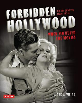 Forbidden Hollywood: The Pre-Code Era (1930-1934): When Sin Ruled the Movies - Vieira, Mark A, and Turner Classic Movies